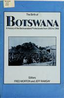 The Birth of Botswana: a history of the Bechuanaland Protectorate from 1910 to 1966