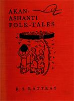 Akan-Ashanti Folktales; collected and translated by Capt. R.S. Rattray and illustrated by Africans of the Gold Coast Colony