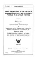 Africa: Observations on the Impact of American Foreign Policy and Development Programs in Six African Countries. Report of a Congressional Study Mission to Zimbabwe, South Africa, Kenya, Somalia, Angola, and Nigeria