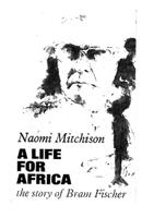 A life for Africa: The story of Bram Fischer