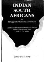 Indian South Africans in struggle for national liberation: Evidence of Molvi Ismail Ahmad Cachalia in the South African trial, June 21-28, 1960