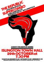 The republic/ supercombo/ a benefit for SWAPO of Namibia/ Islington town hall/ 29th October at 7:30pm