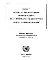 Report Of The Ad Hoc Committee On The Drafting Of An International Convention Against Apartheid In Sports. General Assembly. Official Records: Thirty-Sixth Session. Supplement No. 36