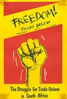 Freedom! from below : The struggle for trade unions in South Africa