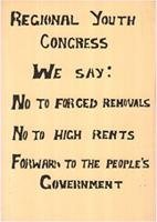 Regional youth congress we say: No to forced removals: No to high rents: Forward to the peoples government