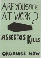 Are you safe at work?: Asbestos kills: Organise now