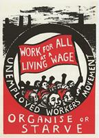 Work for all at a living wage. Organise or Starve.