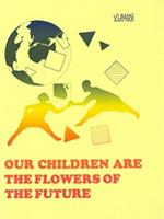 Our children are the flowers of the future
