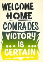 Welcome home comrades victory is certain