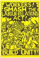 Workers!: smash the Labour-Relations Act!: build unity