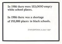 In 1986 there were 153,000 empty white school places: In 1986 there was a shortage of 193,000 places in black schools.